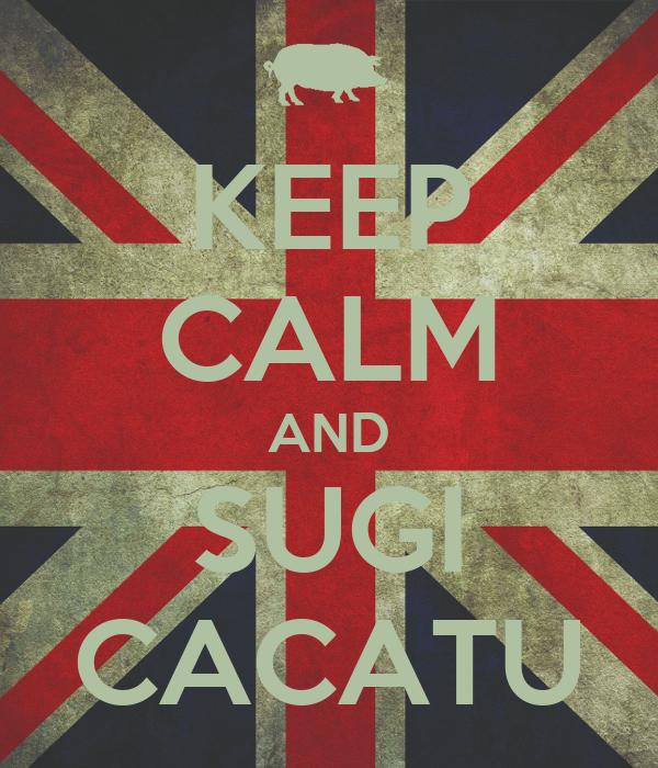 KEEP CALM AND SUGI CACATU