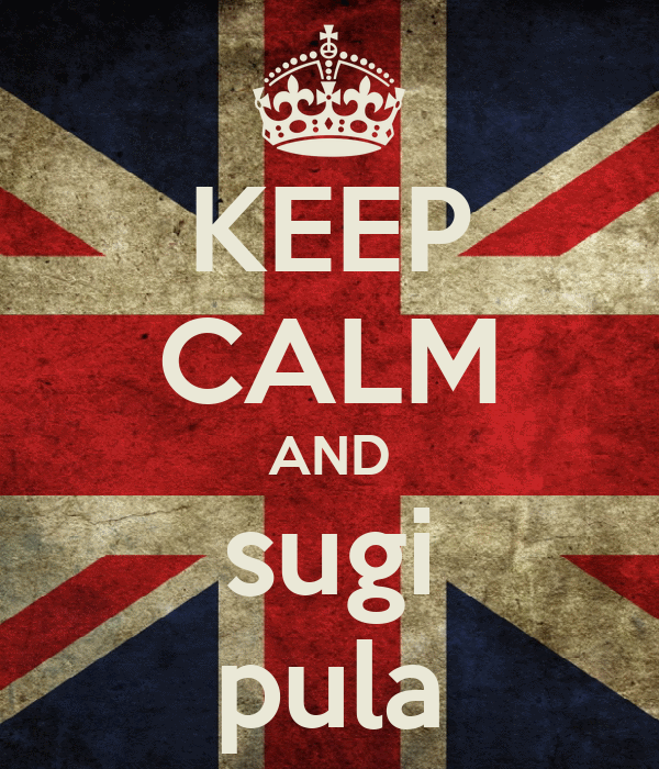 KEEP CALM AND sugi pula