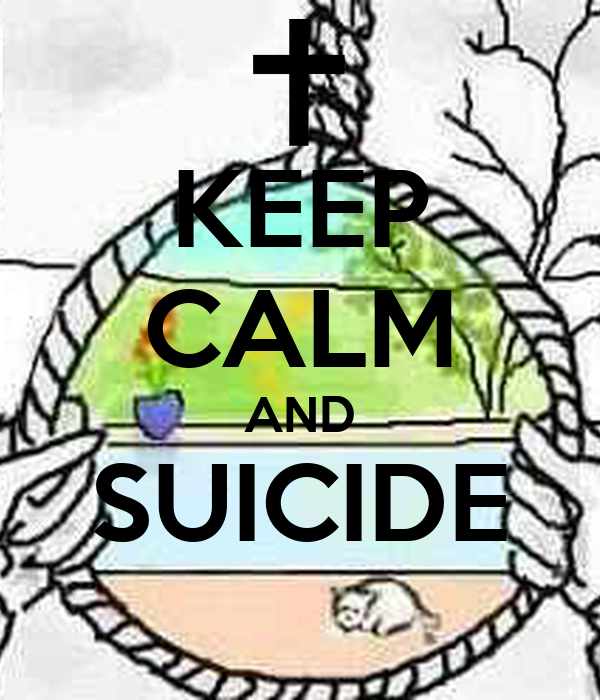 KEEP CALM AND SUICIDE