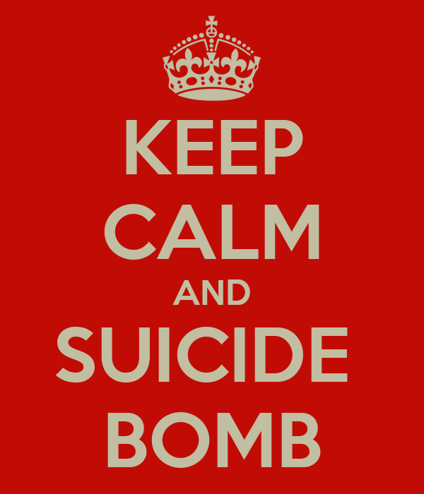 KEEP CALM AND SUICIDE  BOMB