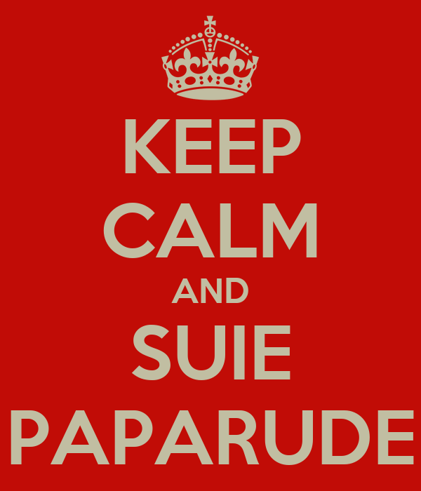 KEEP CALM AND SUIE PAPARUDE