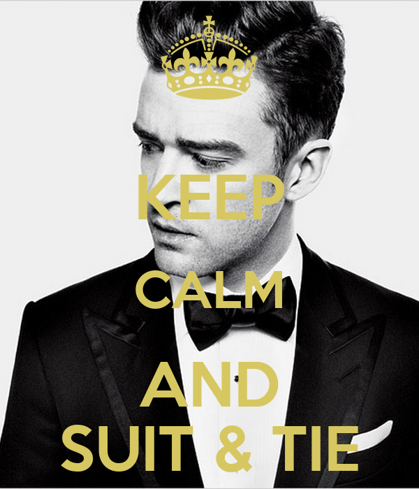 KEEP CALM AND SUIT & TIE