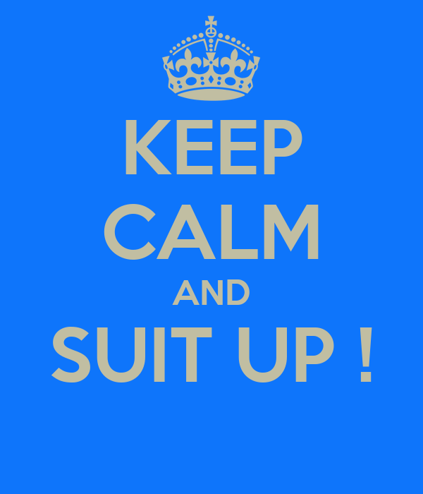 KEEP CALM AND SUIT UP !
