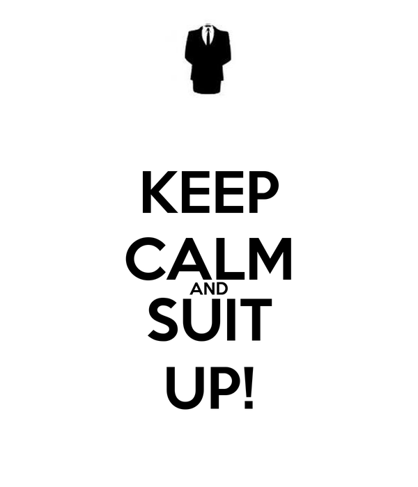 KEEP CALM AND SUIT UP!