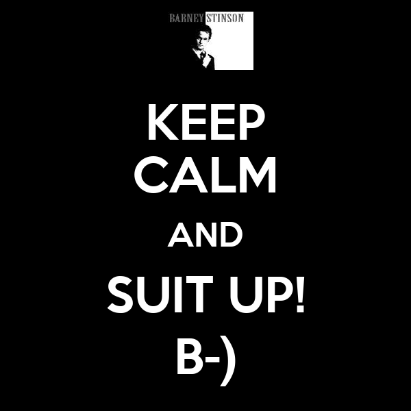 KEEP CALM AND SUIT UP! B-)