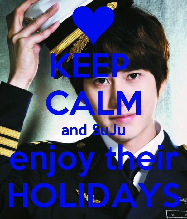 KEEP  CALM and SuJu enjoy their HOLIDAYS
