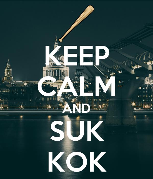 KEEP CALM AND SUK KOK