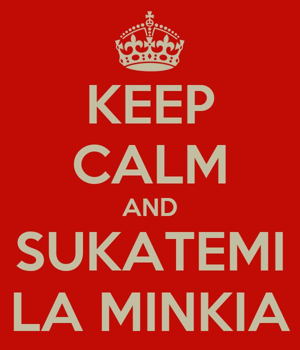 KEEP CALM AND SUKATEMI LA MINKIA