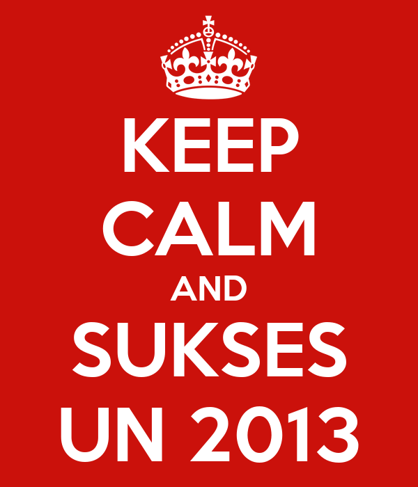KEEP CALM AND SUKSES UN 2013