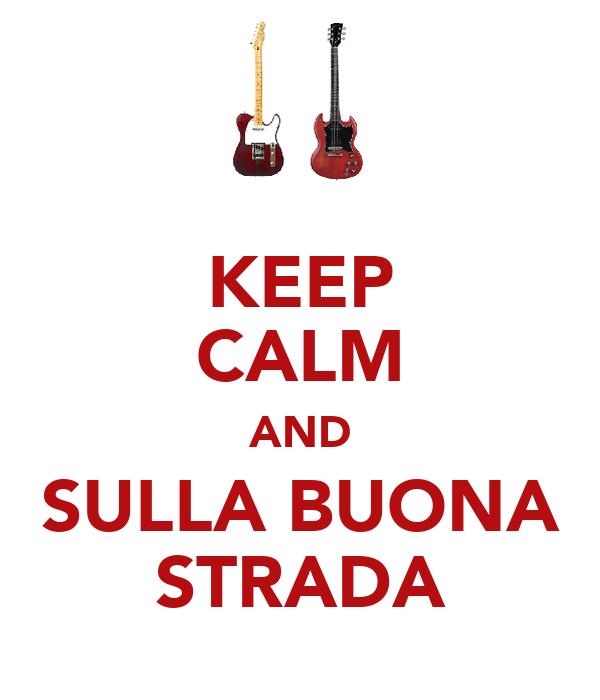 KEEP CALM AND SULLA BUONA STRADA