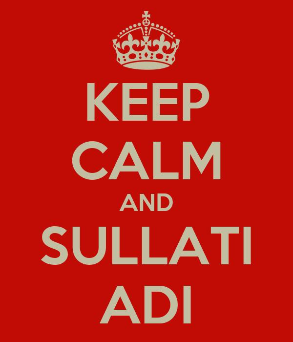 KEEP CALM AND SULLATI ADI