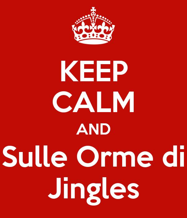 KEEP CALM AND Sulle Orme di Jingles