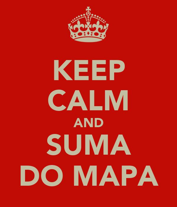 KEEP CALM AND SUMA DO MAPA