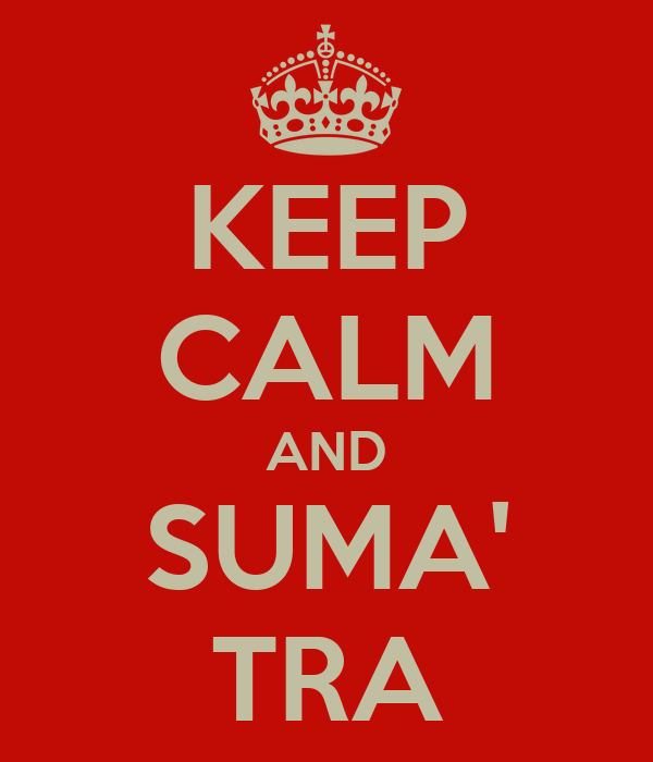 KEEP CALM AND SUMA' TRA