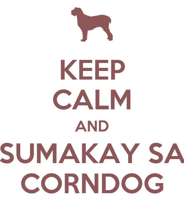 KEEP CALM AND SUMAKAY SA CORNDOG