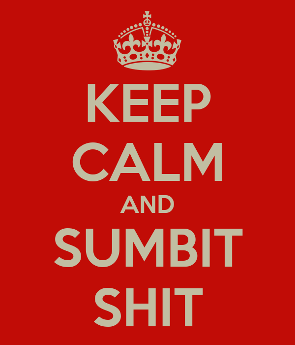 KEEP CALM AND SUMBIT SHIT