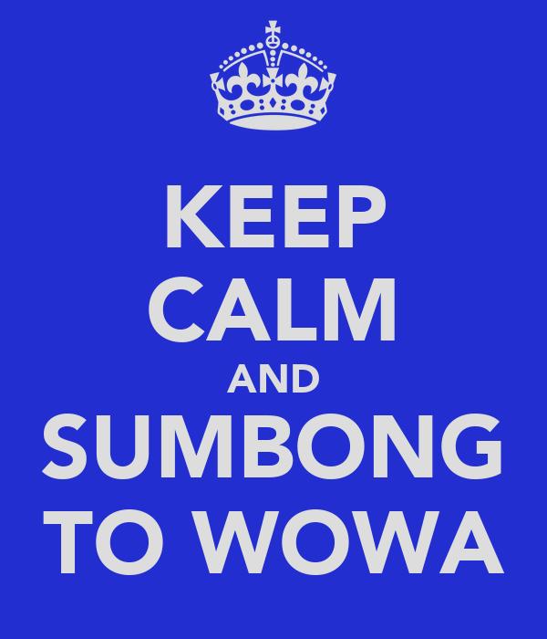 KEEP CALM AND SUMBONG TO WOWA