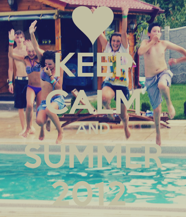 KEEP CALM AND SUMMER 2012
