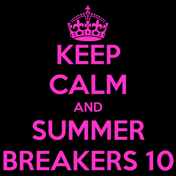 KEEP CALM AND SUMMER BREAKERS 10