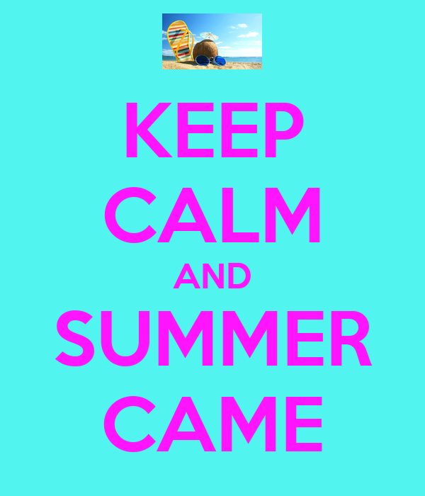 KEEP CALM AND SUMMER CAME