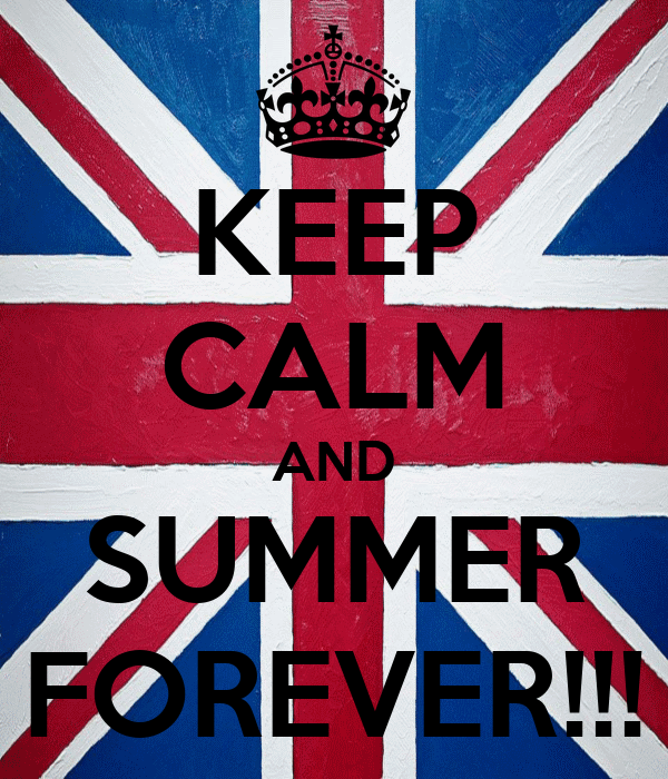 KEEP CALM AND SUMMER FOREVER!!!