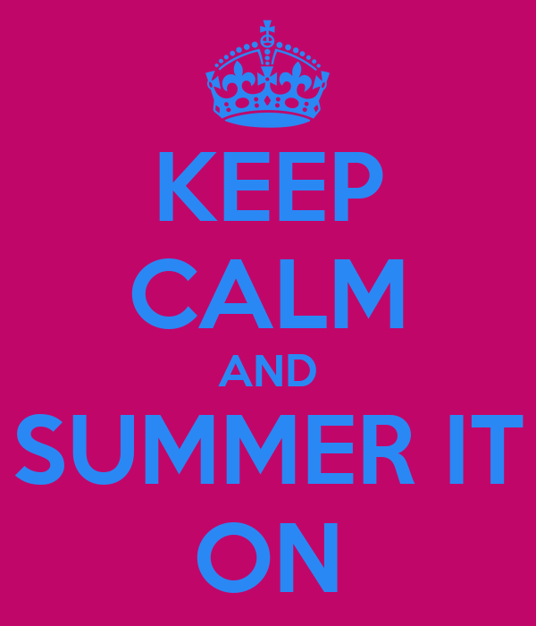 KEEP CALM AND SUMMER IT ON