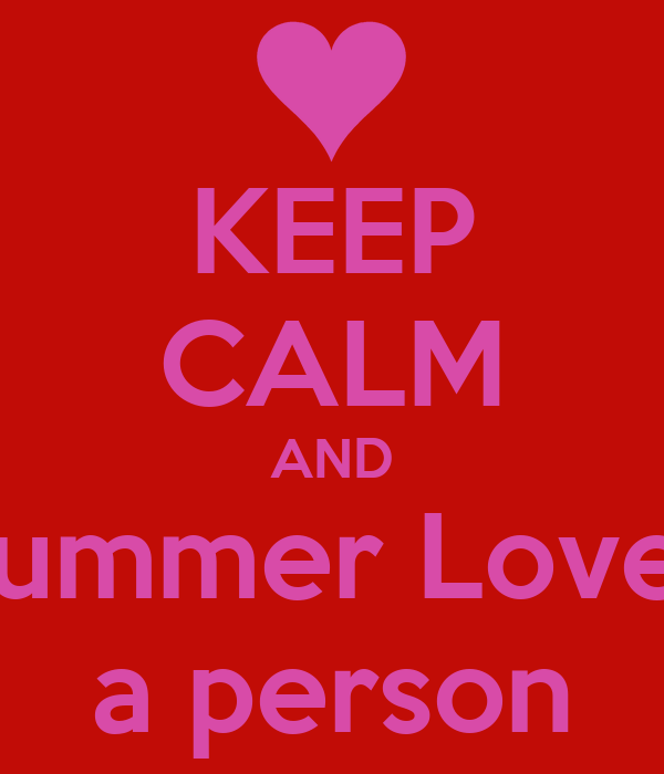 KEEP CALM AND Summer Loves a person
