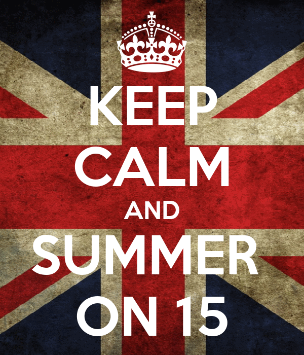 KEEP CALM AND SUMMER  ON 15