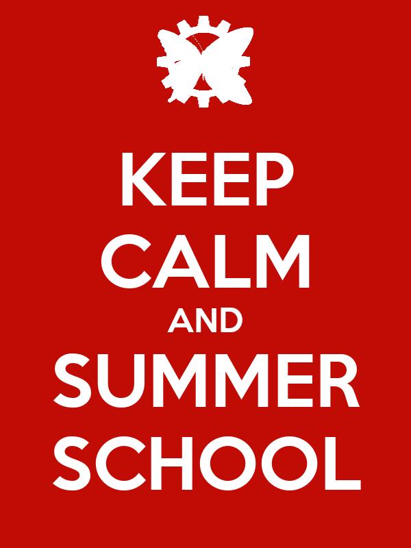 KEEP CALM AND SUMMER SCHOOL