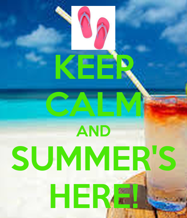 KEEP CALM AND SUMMER'S HERE!