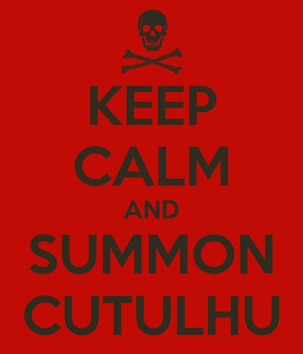 KEEP CALM AND SUMMON CUTULHU