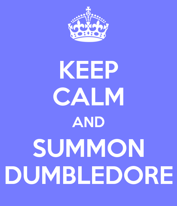 KEEP CALM AND SUMMON DUMBLEDORE
