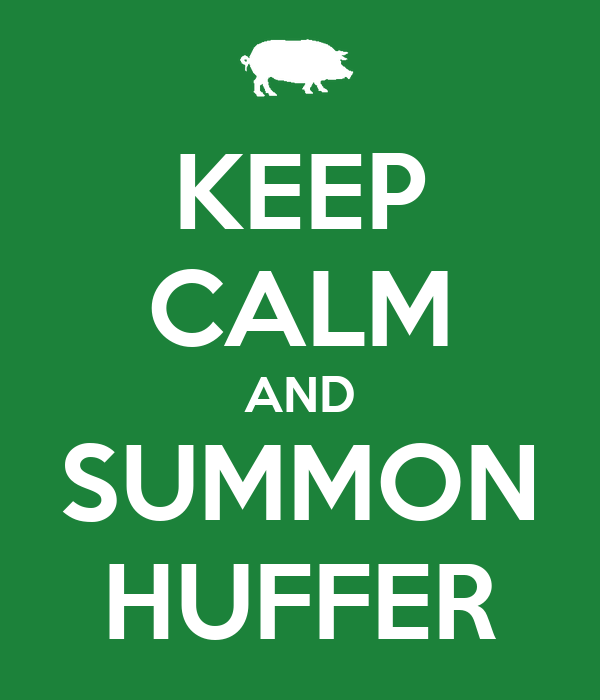 KEEP CALM AND SUMMON HUFFER