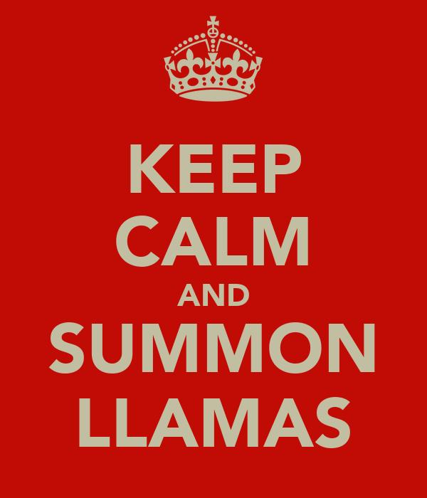 KEEP CALM AND SUMMON LLAMAS