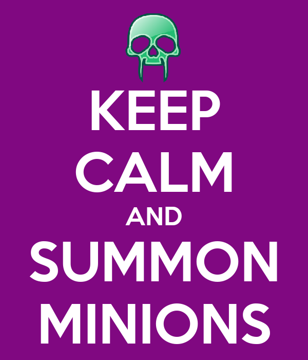 KEEP CALM AND SUMMON MINIONS