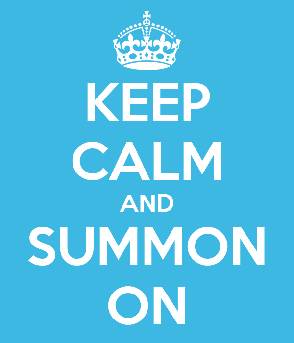 KEEP CALM AND SUMMON ON
