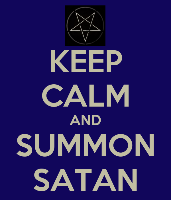 KEEP CALM AND SUMMON SATAN
