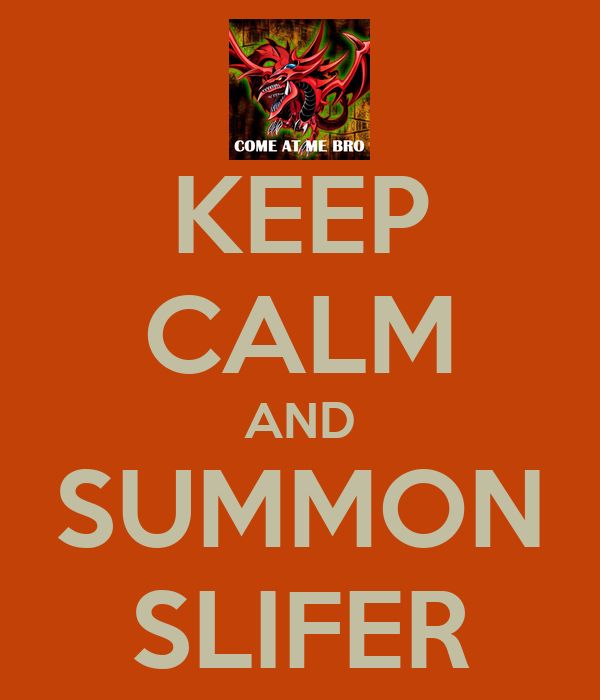 KEEP CALM AND SUMMON SLIFER