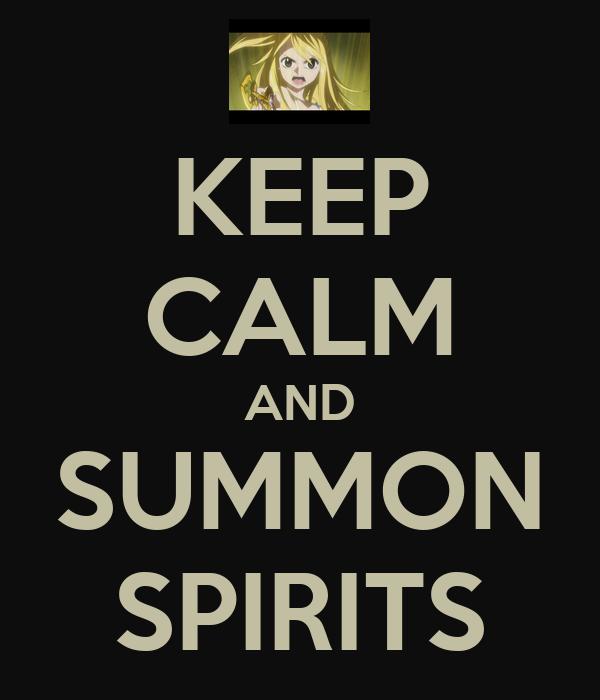 KEEP CALM AND SUMMON SPIRITS