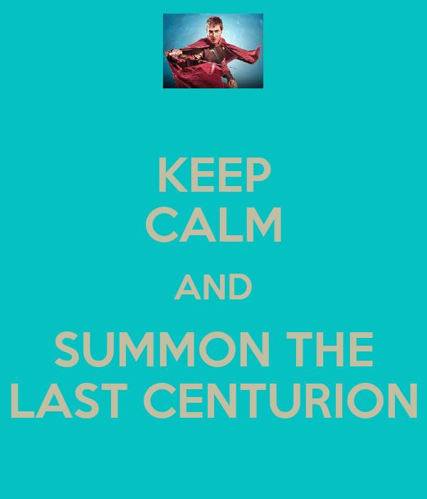 KEEP CALM AND SUMMON THE LAST CENTURION