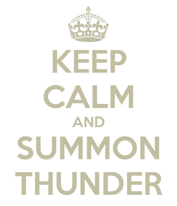 KEEP CALM AND SUMMON THUNDER