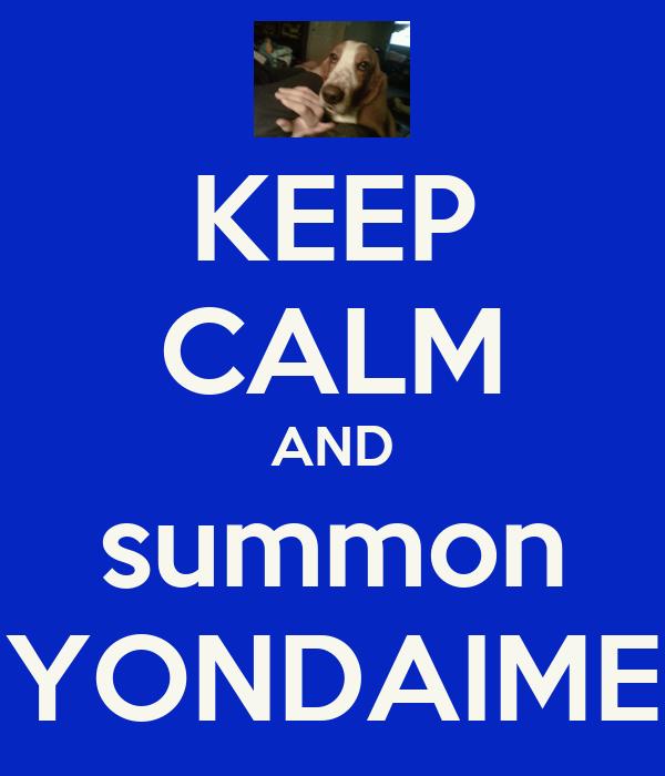 KEEP CALM AND summon YONDAIME