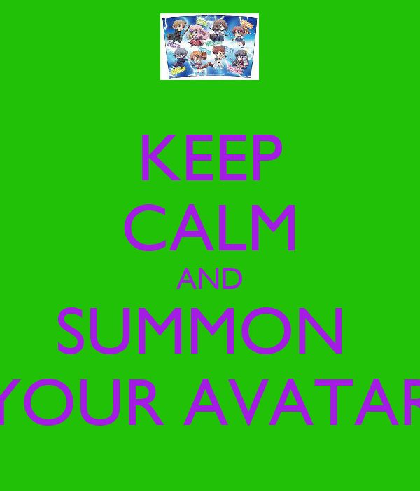 KEEP CALM AND SUMMON  YOUR AVATAR