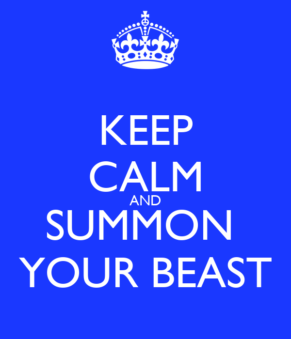KEEP CALM AND SUMMON  YOUR BEAST
