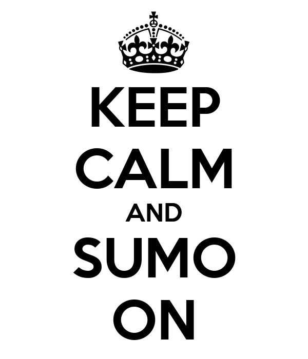 KEEP CALM AND SUMO ON