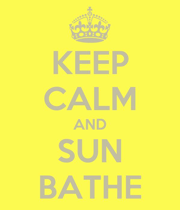 KEEP CALM AND SUN BATHE