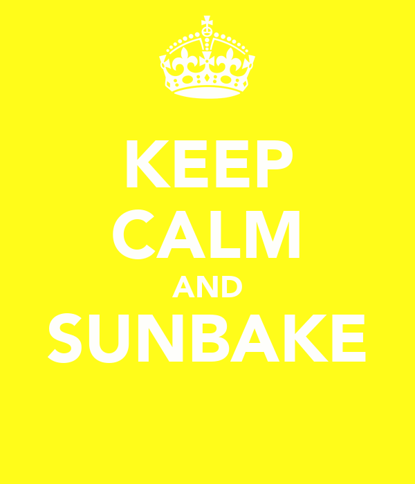 KEEP CALM AND SUNBAKE