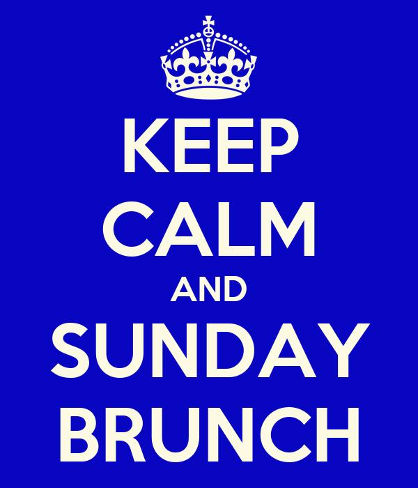 KEEP CALM AND SUNDAY BRUNCH