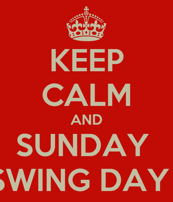 KEEP CALM AND SUNDAY  SWING DAY !