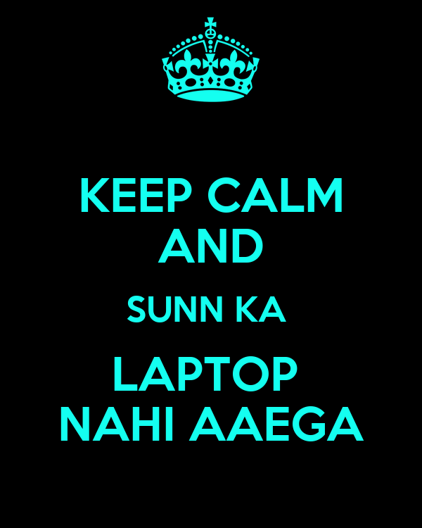 KEEP CALM AND SUNN KA  LAPTOP  NAHI AAEGA